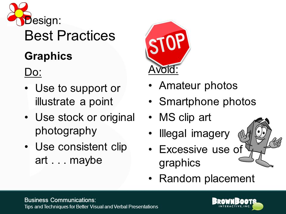 """Design: Best Practices Graphics """"Visuals reinforce a speaker's message and help the audience remember key points. However, the presenter should always"""