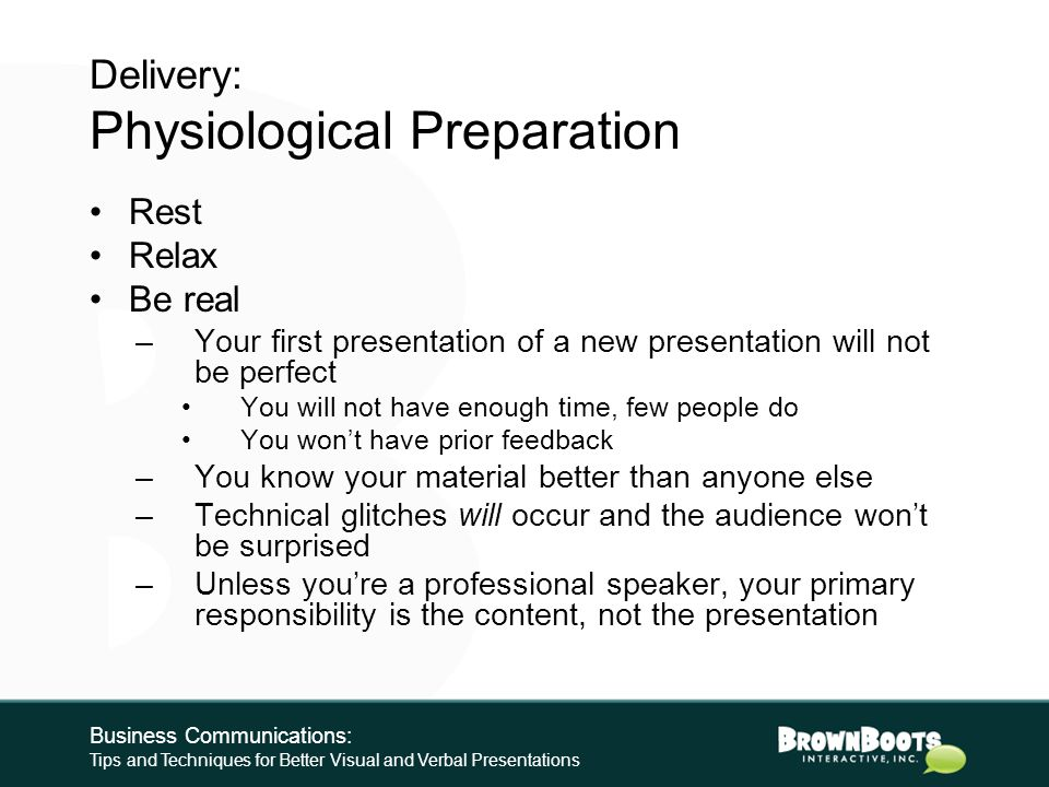 Delivery: Physical Preparation 1.Review 2.Practice (out loud) 3.Time 4.Test equipment 5.Dress for success 6.Arrive early, retest equipment Business Co