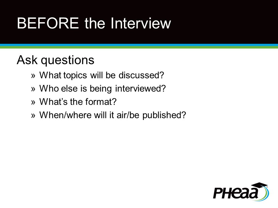 BEFORE the Interview Ask questions »What topics will be discussed.