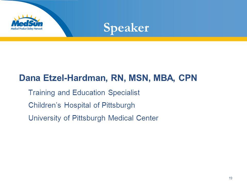 19 Speaker Dana Etzel-Hardman, RN, MSN, MBA, CPN Training and Education Specialist Children's Hospital of Pittsburgh University of Pittsburgh Medical Center