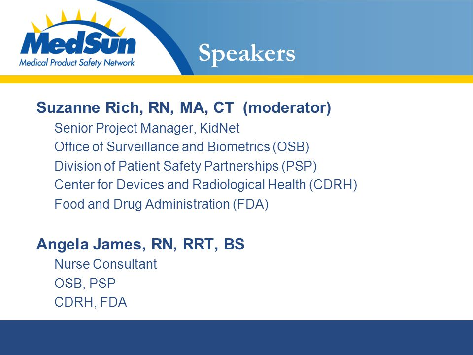 Speakers Suzanne Rich, RN, MA, CT (moderator) Senior Project Manager, KidNet Office of Surveillance and Biometrics (OSB) Division of Patient Safety Pa