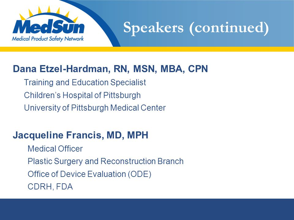 Speakers (continued) Dana Etzel-Hardman, RN, MSN, MBA, CPN Training and Education Specialist Children's Hospital of Pittsburgh University of Pittsburg