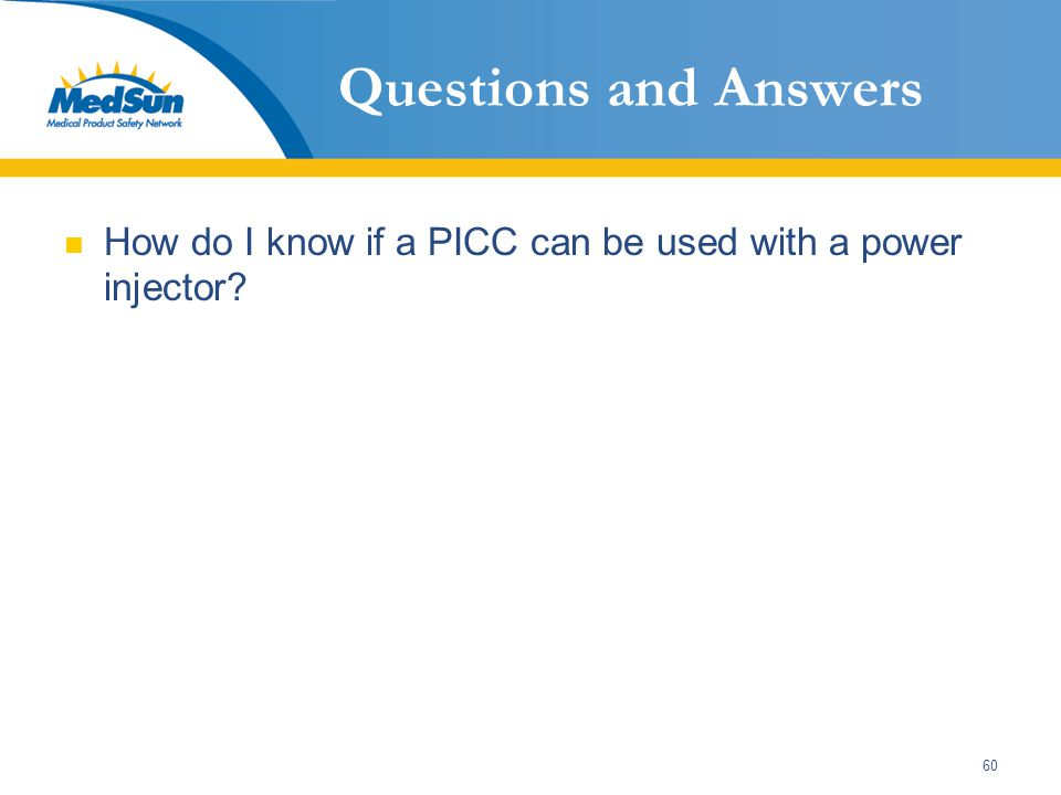 60 Questions and Answers How do I know if a PICC can be used with a power injector?