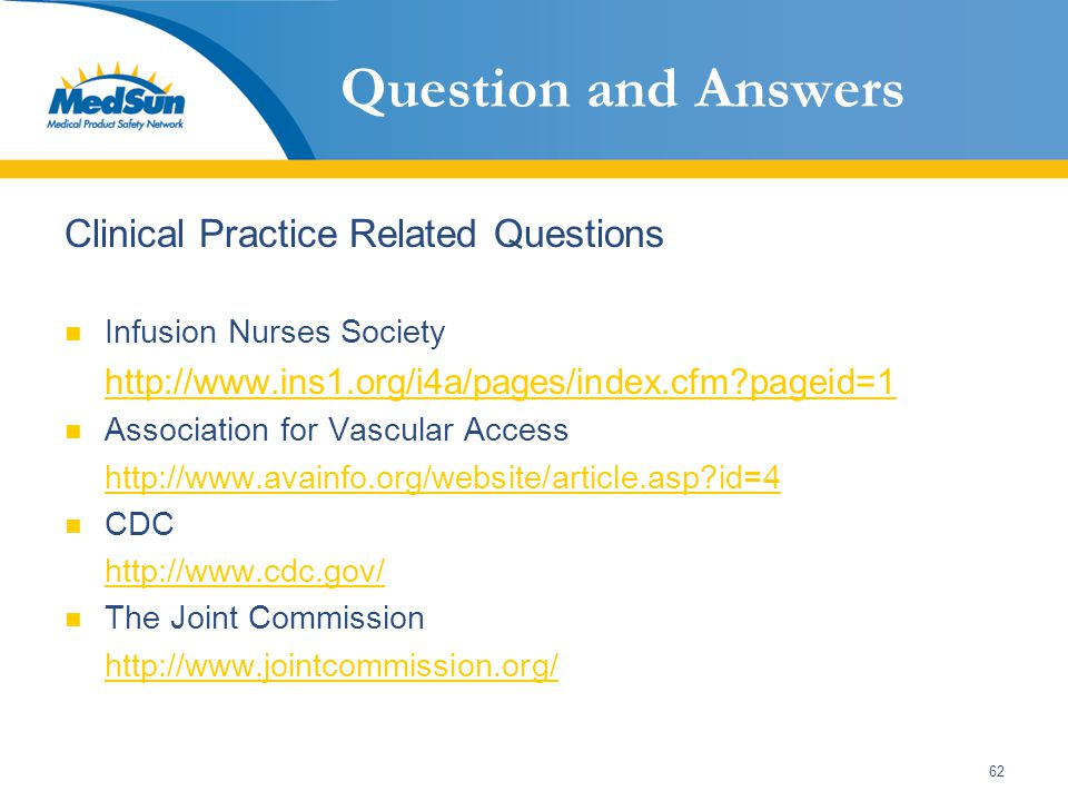62 Question and Answers Clinical Practice Related Questions Infusion Nurses Society http://www.ins1.org/i4a/pages/index.cfm?pageid=1 Association for V