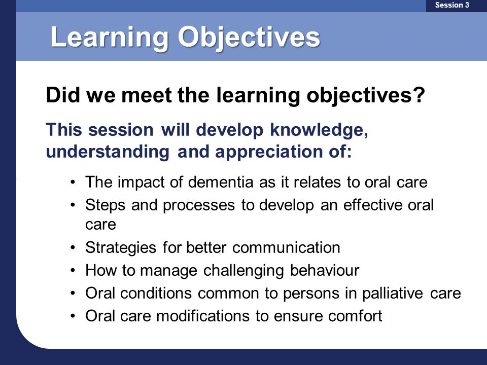 Learning Objectives Did we meet the learning objectives? This session will develop knowledge, understanding and appreciation of: The impact of dementi