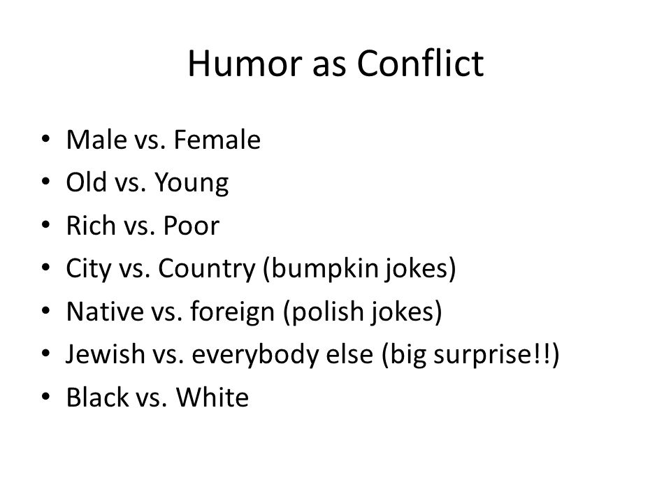 TYPES OF HUMOR Slapstick Getting away with it/getting caught Getting it/puns Surprise Coping/perspective