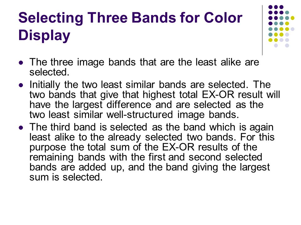 Selecting Three Bands for Color Display The three image bands that are the least alike are selected. Initially the two least similar bands are selecte