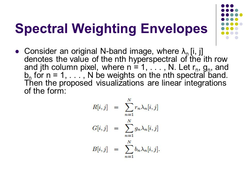 Spectral Weighting Envelopes Consider an original N-band image, where λ n [i, j] denotes the value of the nth hyperspectral of the ith row and jth col