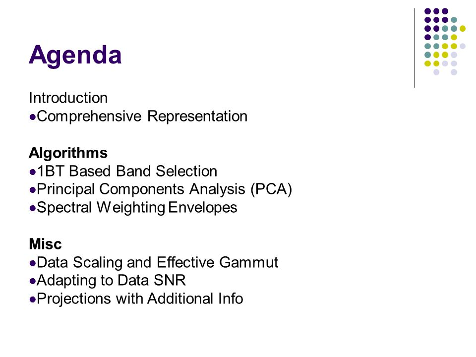 Agenda Introduction Comprehensive Representation Algorithms 1BT Based Band Selection Principal Components Analysis (PCA) Spectral Weighting Envelopes