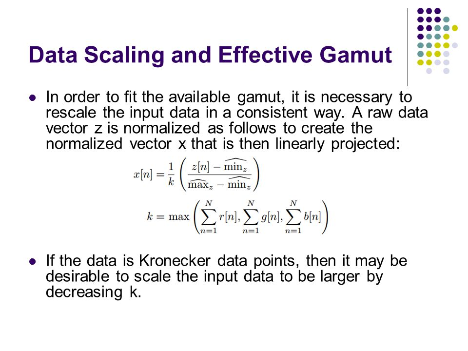 Data Scaling and Effective Gamut In order to fit the available gamut, it is necessary to rescale the input data in a consistent way.