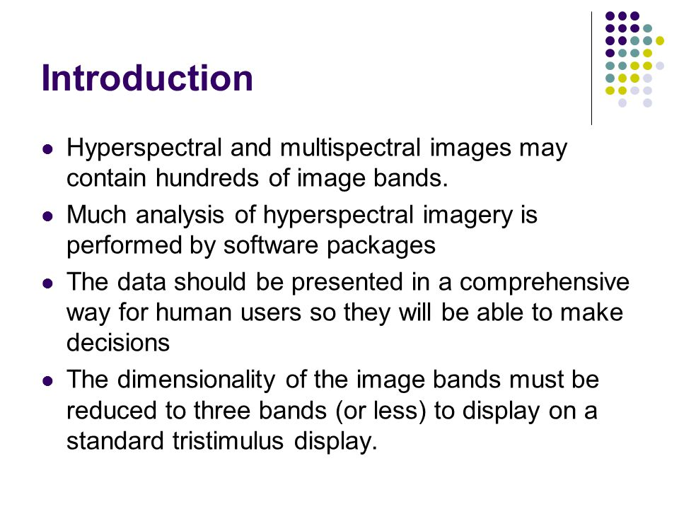 Introduction Hyperspectral and multispectral images may contain hundreds of image bands. Much analysis of hyperspectral imagery is performed by softwa