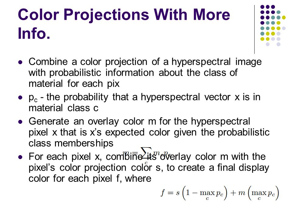 Color Projections With More Info. Combine a color projection of a hyperspectral image with probabilistic information about the class of material for e