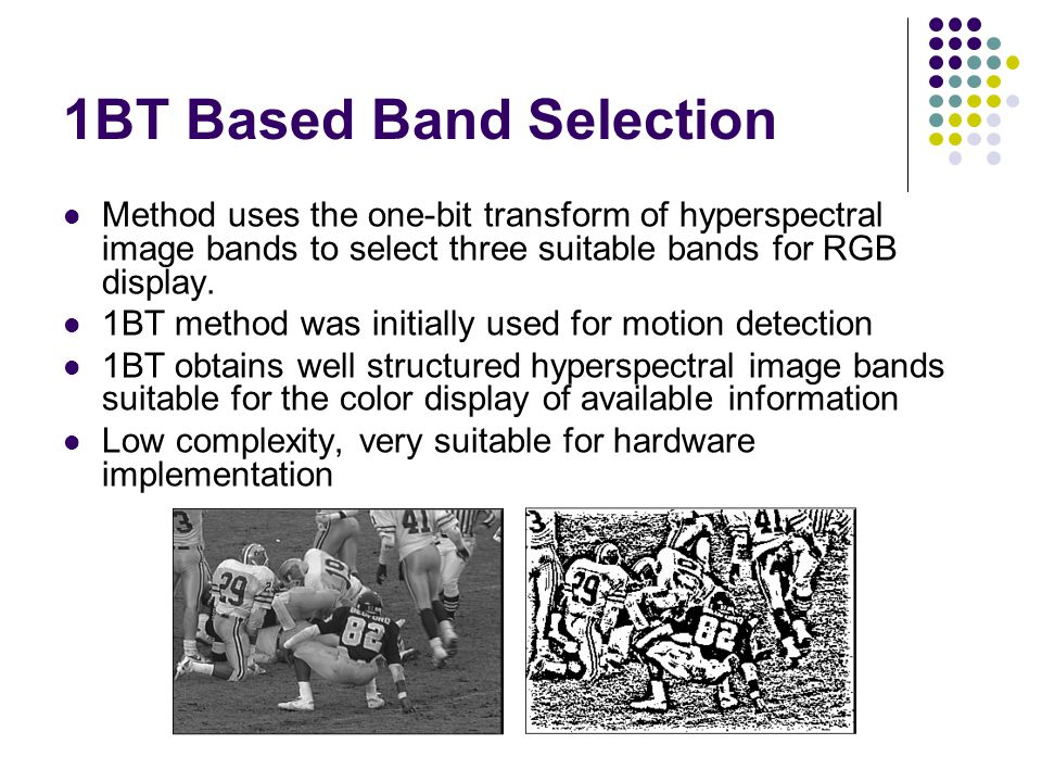 1BT Based Band Selection Method uses the one-bit transform of hyperspectral image bands to select three suitable bands for RGB display. 1BT method was