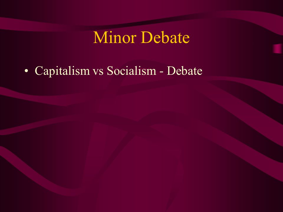 Minor Debate Capitalism vs Socialism - Debate