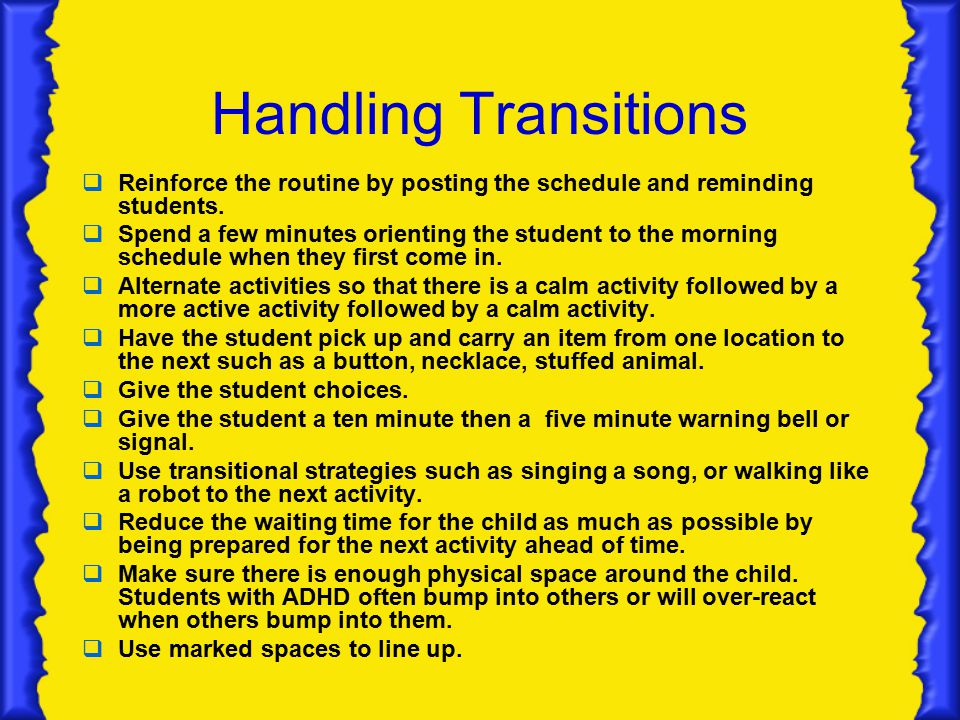 Handling Transitions  Reinforce the routine by posting the schedule and reminding students.