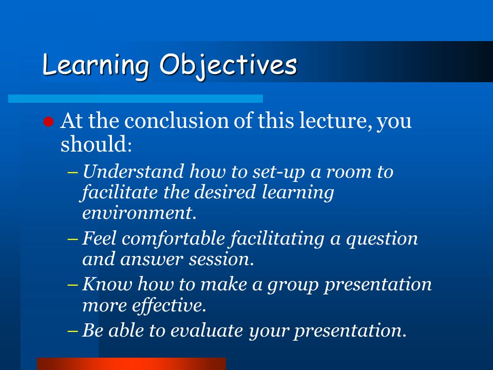 Learning Objectives At the conclusion of this lecture, you should: –Know how to plan and prepare an effective oral presentation utilizing the OABC pri