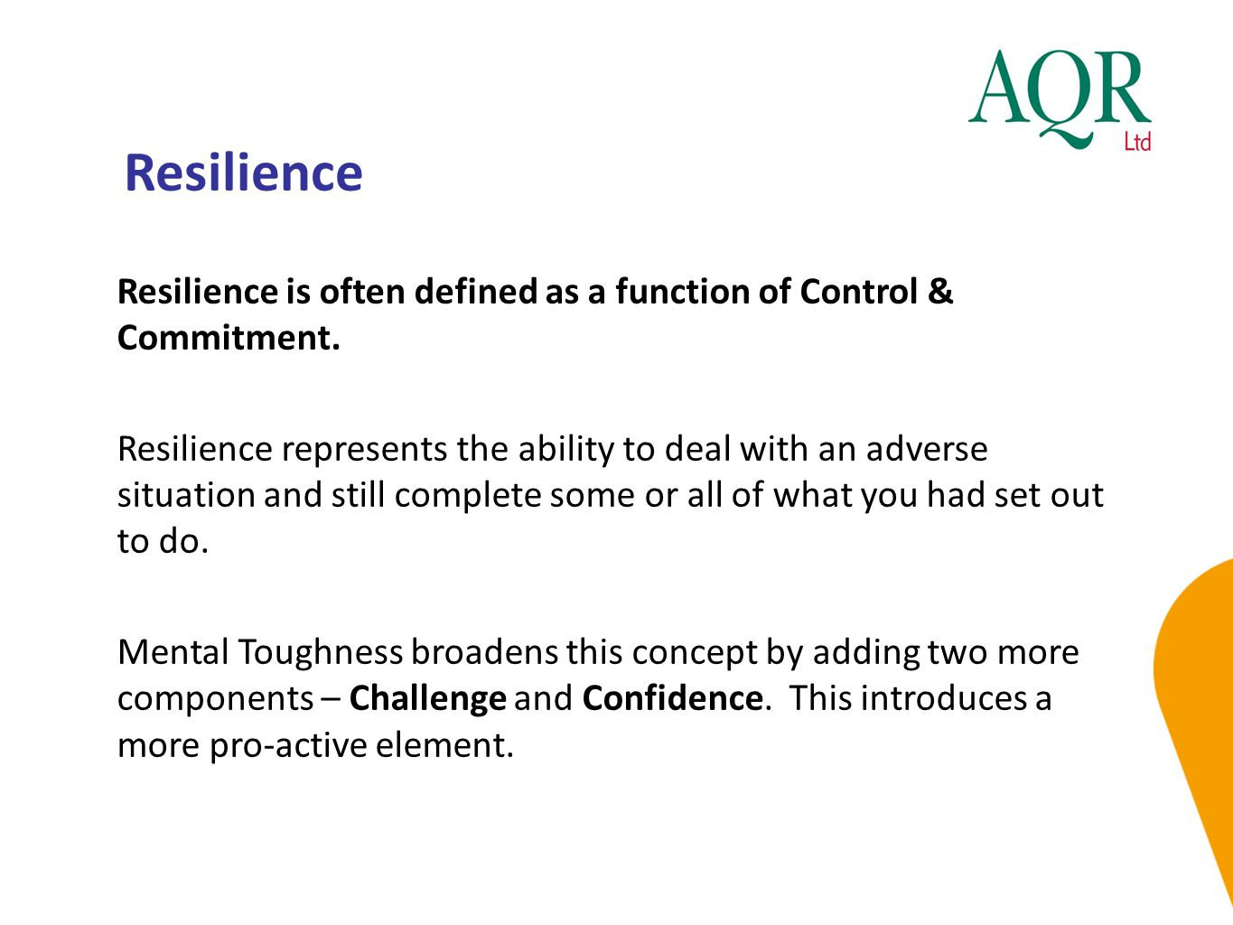 Resilience Resilience is often defined as a function of Control & Commitment.