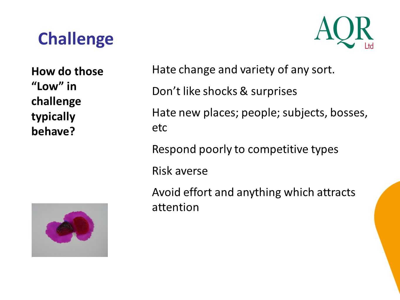 Challenge How do those Low in challenge typically behave.