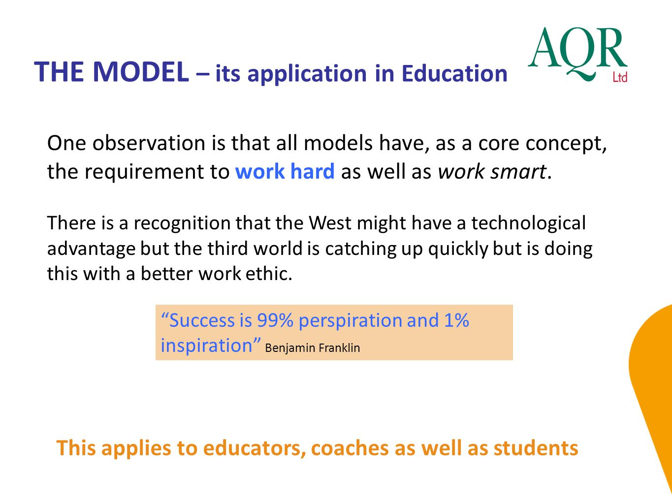 THE MODEL – its application in Education One observation is that all models have, as a core concept, the requirement to work hard as well as work smar