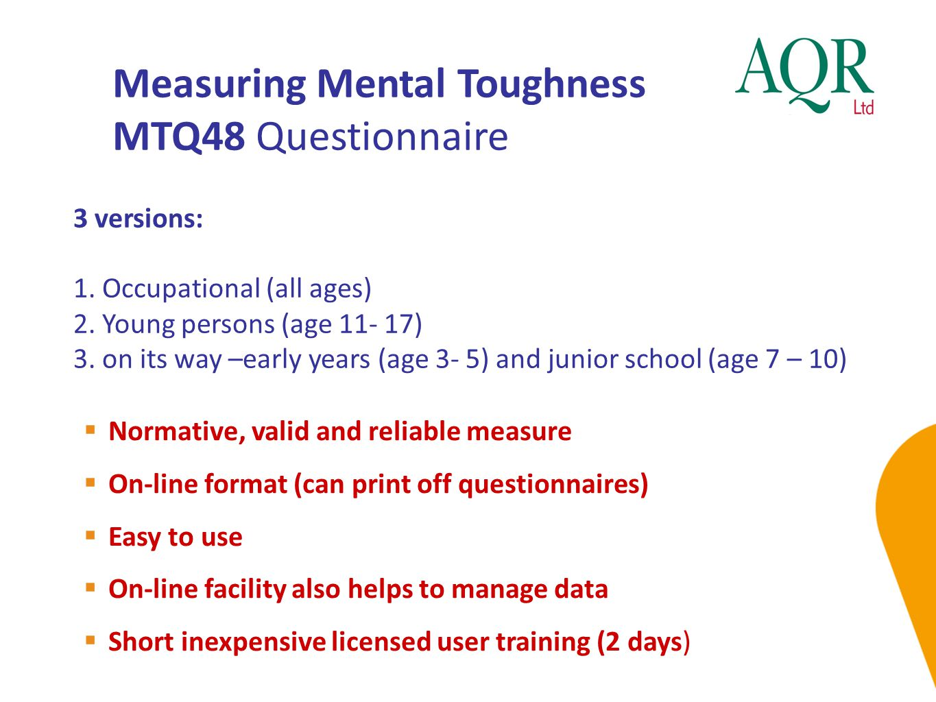 Measuring Mental Toughness MTQ48 Questionnaire  Normative, valid and reliable measure  On-line format (can print off questionnaires)  Easy to use 
