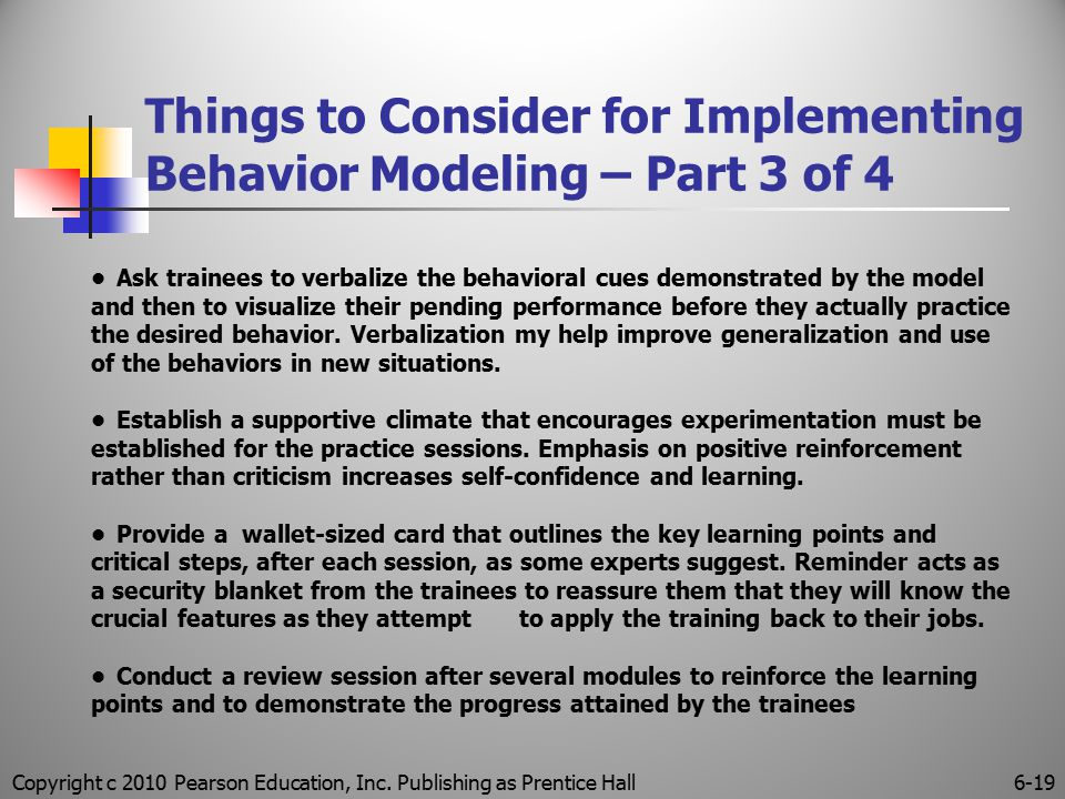 Copyright c 2010 Pearson Education, Inc. Publishing as Prentice Hall6-19 Things to Consider for Implementing Behavior Modeling – Part 3 of 4 Ask train