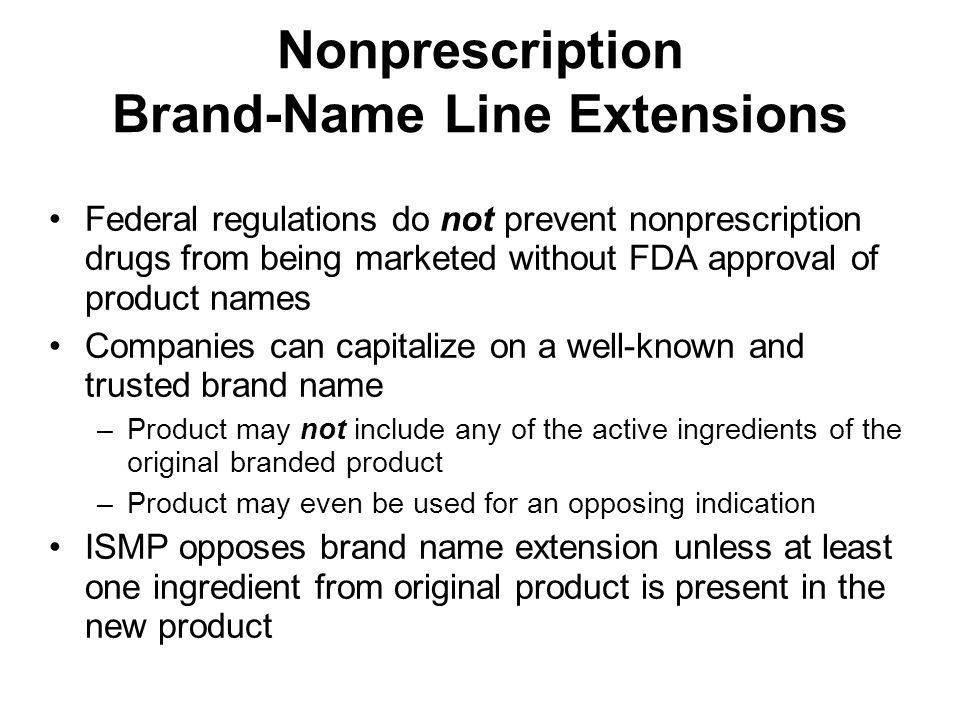 Nonprescription Brand-Name Line Extensions Federal regulations do not prevent nonprescription drugs from being marketed without FDA approval of produc