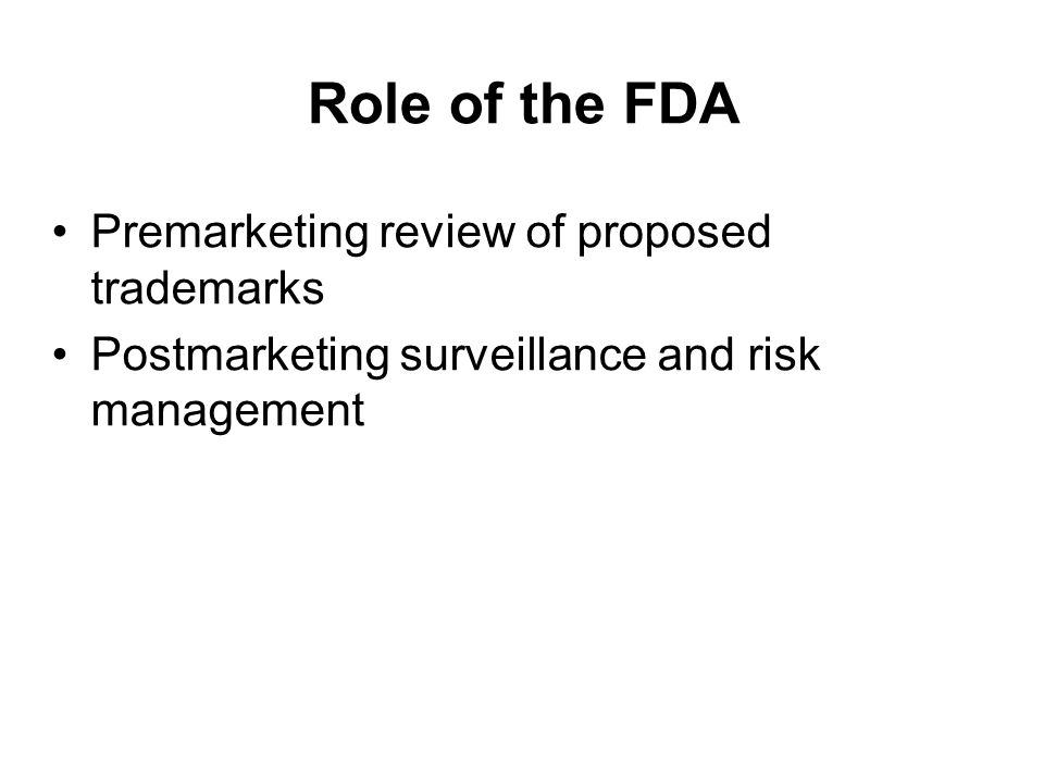 Role of the FDA Premarketing review of proposed trademarks Postmarketing surveillance and risk management
