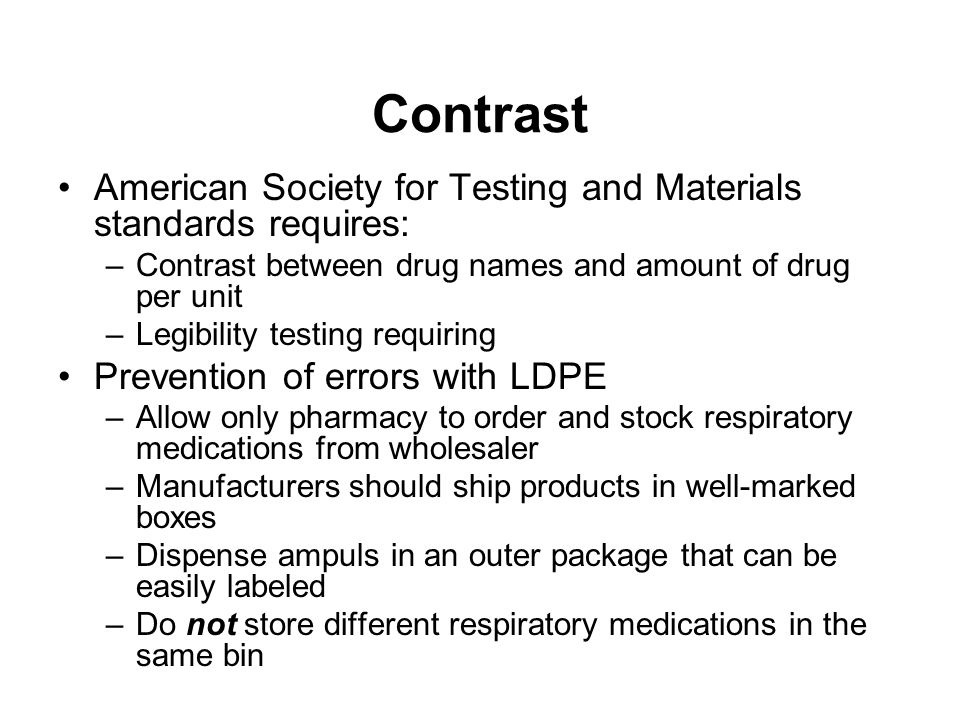 Contrast American Society for Testing and Materials standards requires: –Contrast between drug names and amount of drug per unit –Legibility testing r