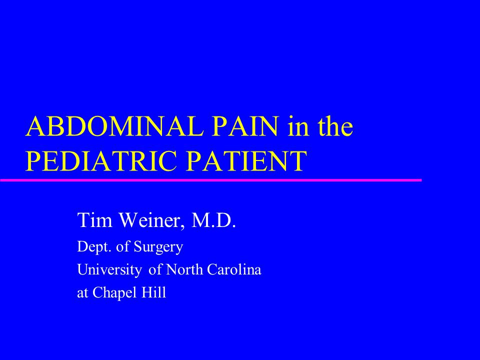 ABDOMINAL PAIN in the PEDIATRIC PATIENT Tim Weiner, M.D.