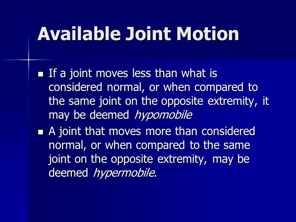 Available Joint Motion If a joint moves less than what is considered normal, or when compared to the same joint on the opposite extremity, it may be d