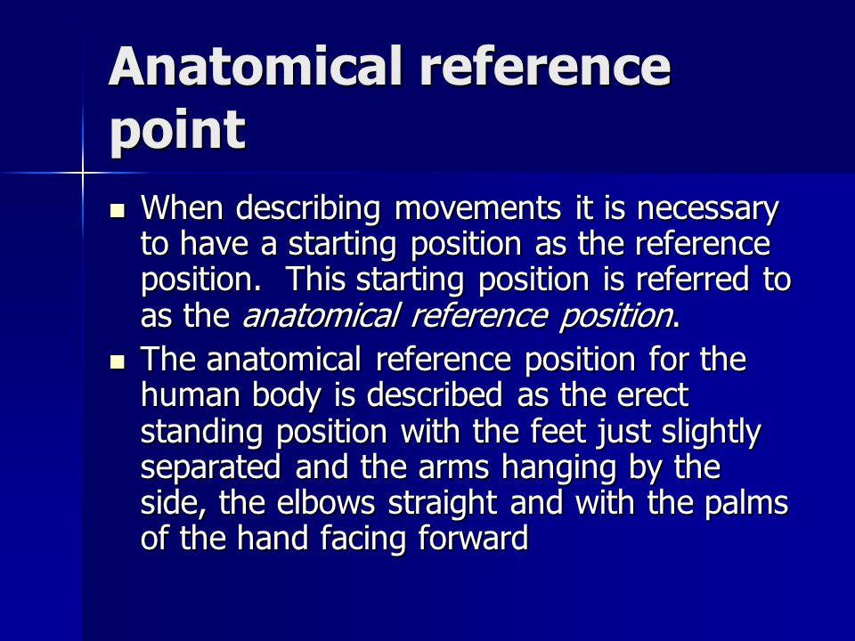 Directional Terms Superior or cranial – Closer to the head Superior or cranial – Closer to the head Inferior or caudal – Closer to the feet Inferior or caudal – Closer to the feet Anterior or ventral – Toward the front of the body Anterior or ventral – Toward the front of the body Posterior or dorsal – Toward the back of the body Posterior or dorsal – Toward the back of the body Medial – Toward the midline of the body Medial – Toward the midline of the body Lateral – Away from the midline of the body Lateral – Away from the midline of the body
