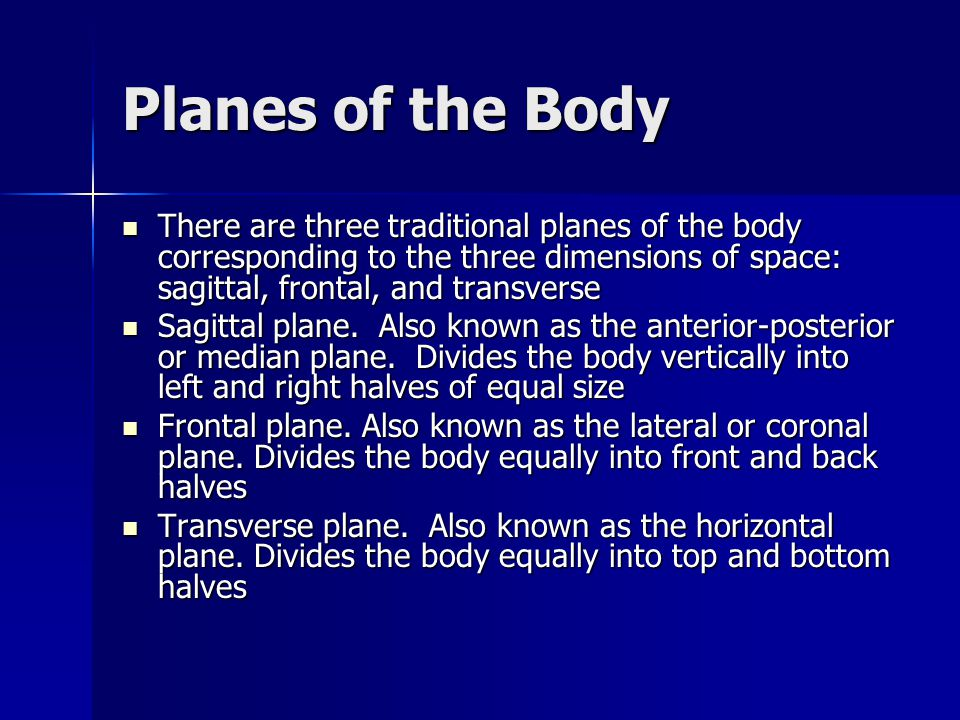 Planes of the Body There are three traditional planes of the body corresponding to the three dimensions of space: sagittal, frontal, and transverse Th