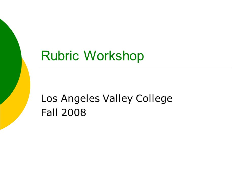 Rubric Workshop Los Angeles Valley College Fall 2008