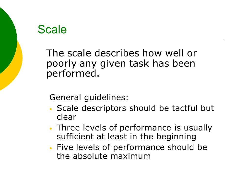 Scale The scale describes how well or poorly any given task has been performed.