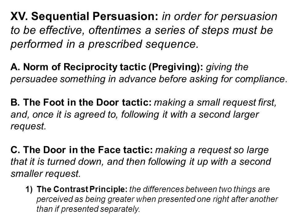 XV. Sequential Persuasion: in order for persuasion to be effective, oftentimes a series of steps must be performed in a prescribed sequence. A. Norm o