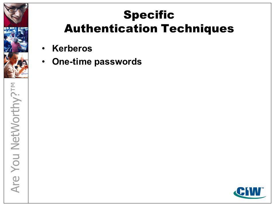Specific Authentication Techniques Kerberos One-time passwords
