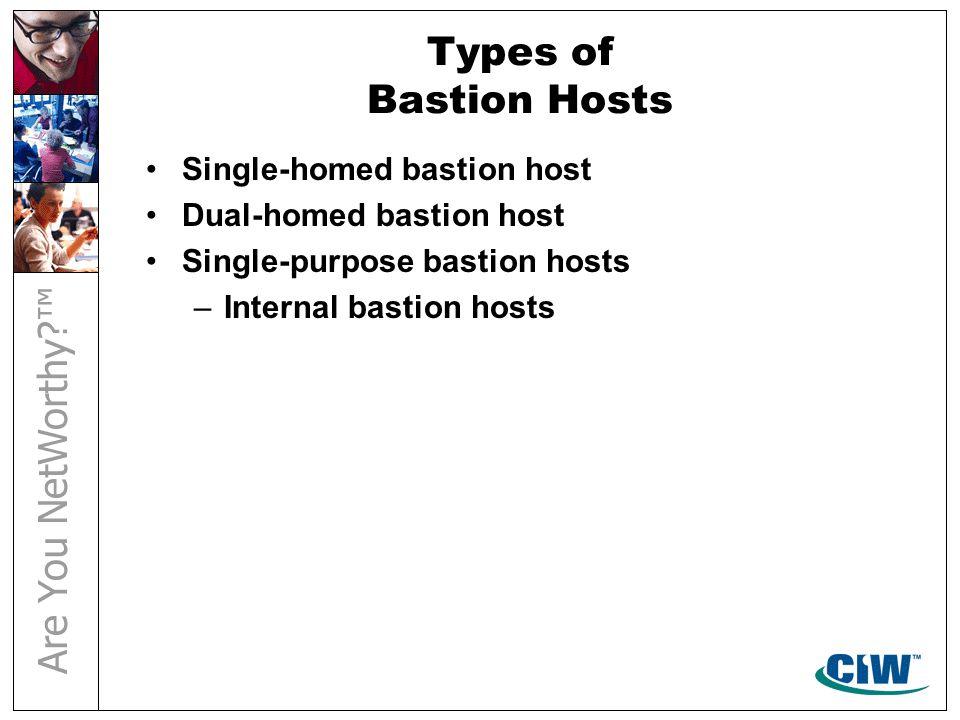 Types of Bastion Hosts Single-homed bastion host Dual-homed bastion host Single-purpose bastion hosts –Internal bastion hosts