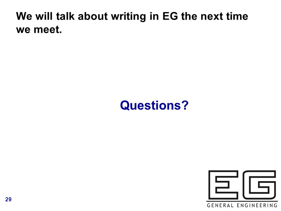 29 We will talk about writing in EG the next time we meet. Logo Questions