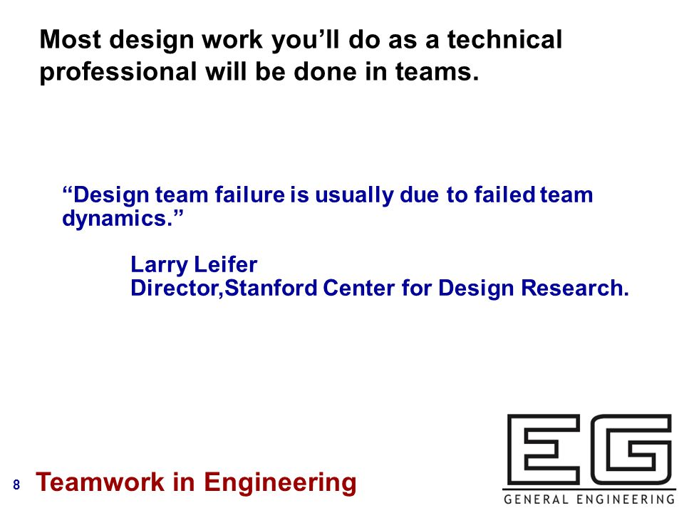 8 Most design work you'll do as a technical professional will be done in teams.