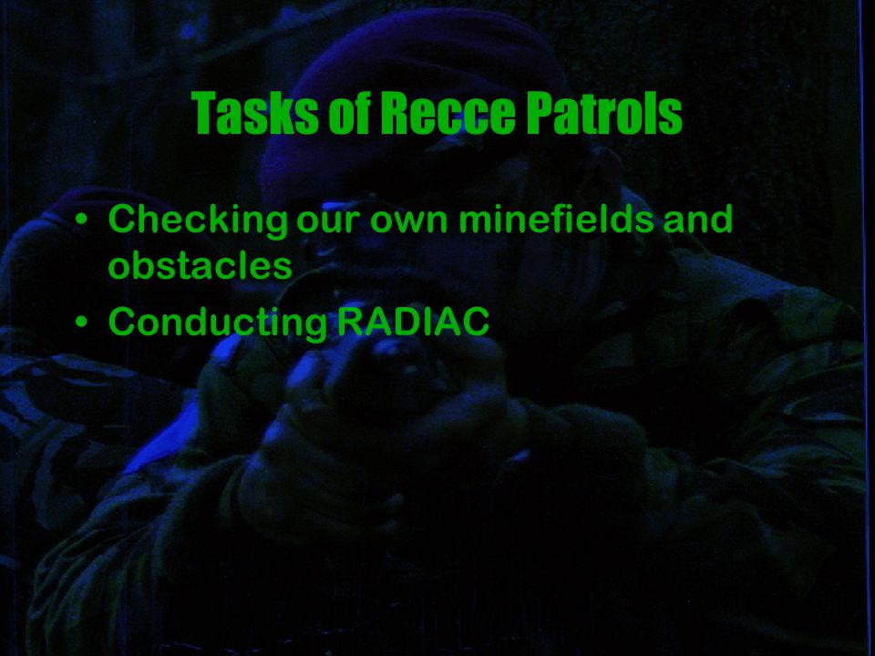 Tasks of Recce Patrols Checking our own minefields and obstacles Conducting RADIAC