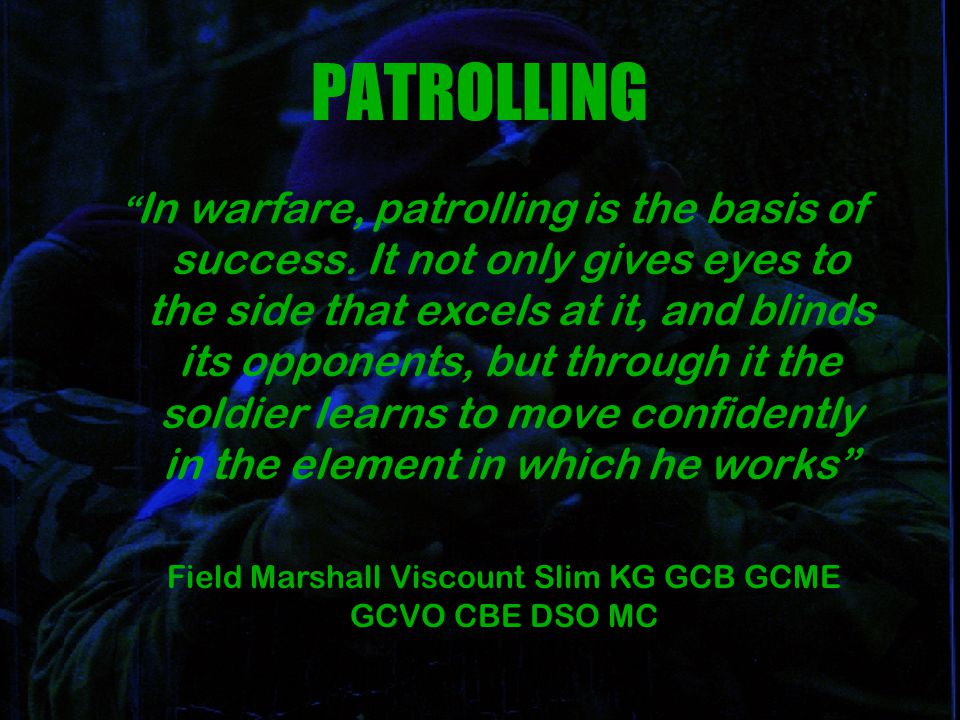 In warfare, patrolling is the basis of success.