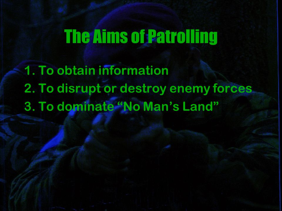 The Aims of Patrolling 1. To obtain information 2.