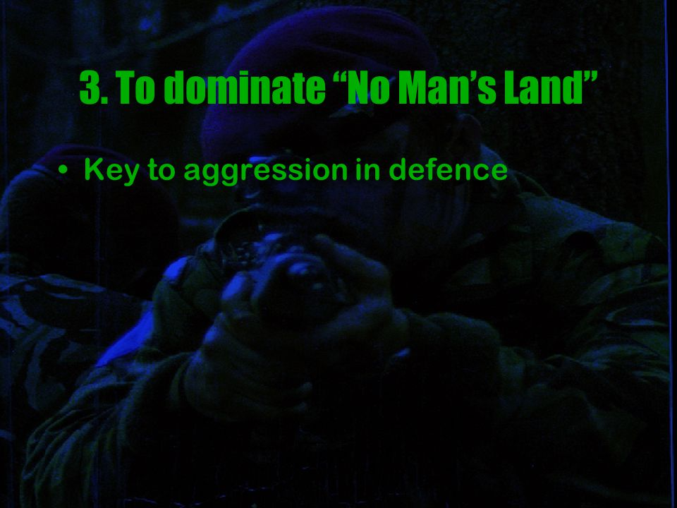 3. To dominate No Man's Land Key to aggression in defence