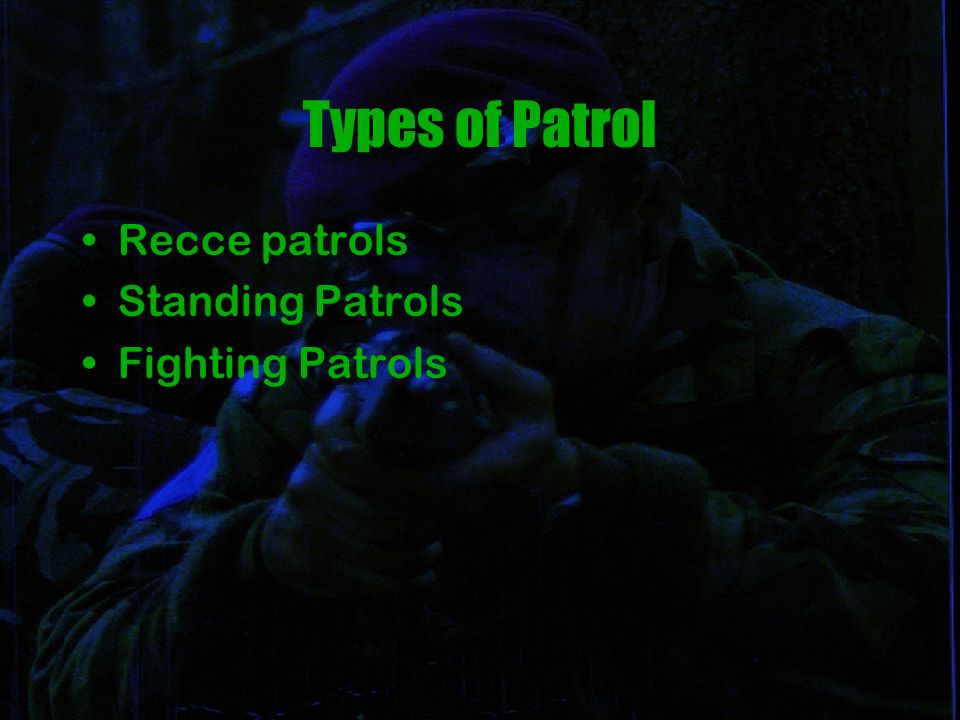 Types of Patrol Recce patrols Standing Patrols Fighting Patrols