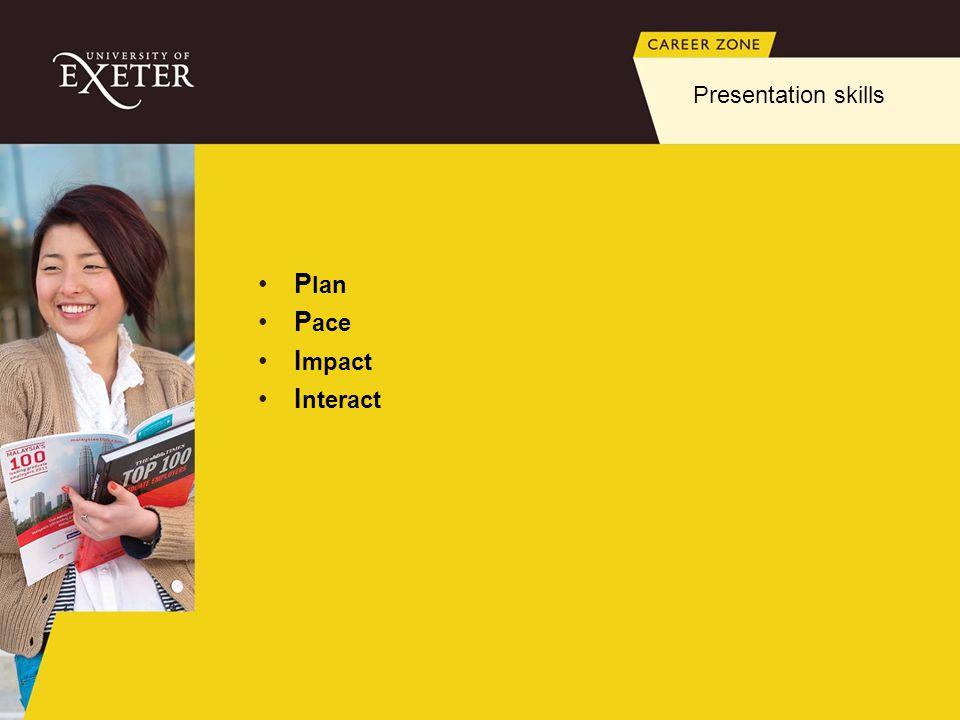 P lan P ace I mpact I nteract Presentation skills