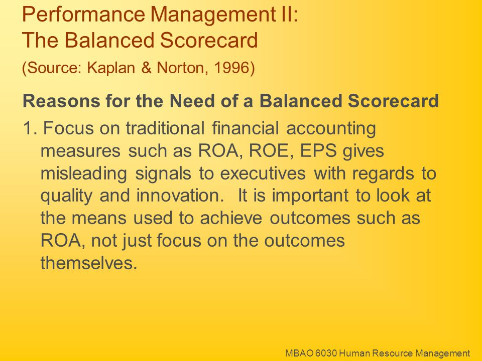 MBAO 6030 Human Resource Management Performance Management II: The Balanced Scorecard (Source: Kaplan & Norton, 1996) Reasons for the Need of a Balanced Scorecard 1.