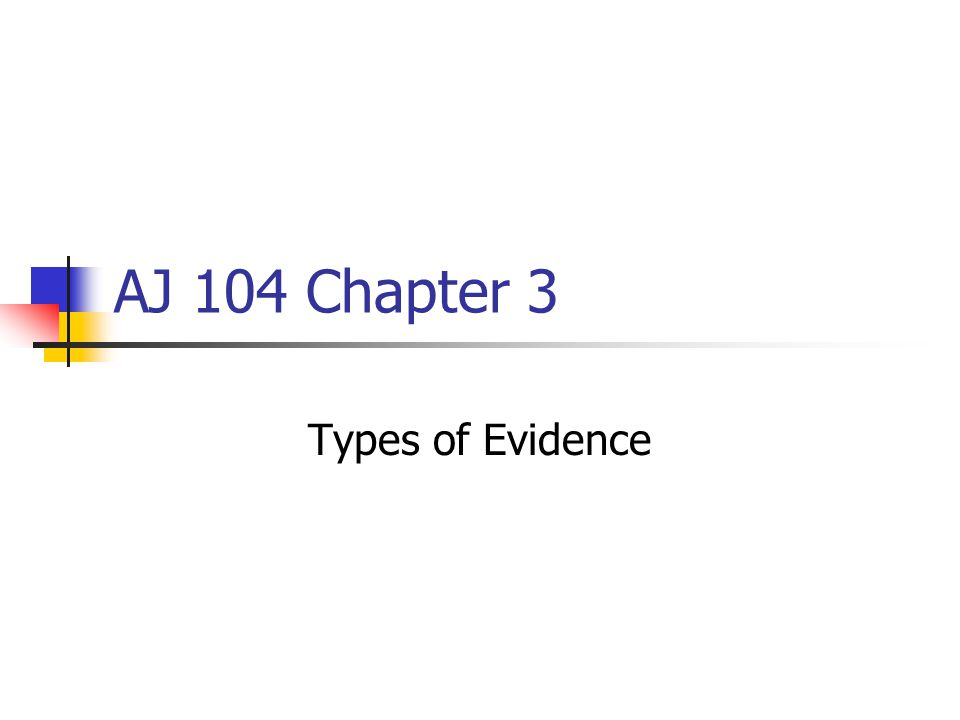 AJ 104 Chapter 3 Types of Evidence