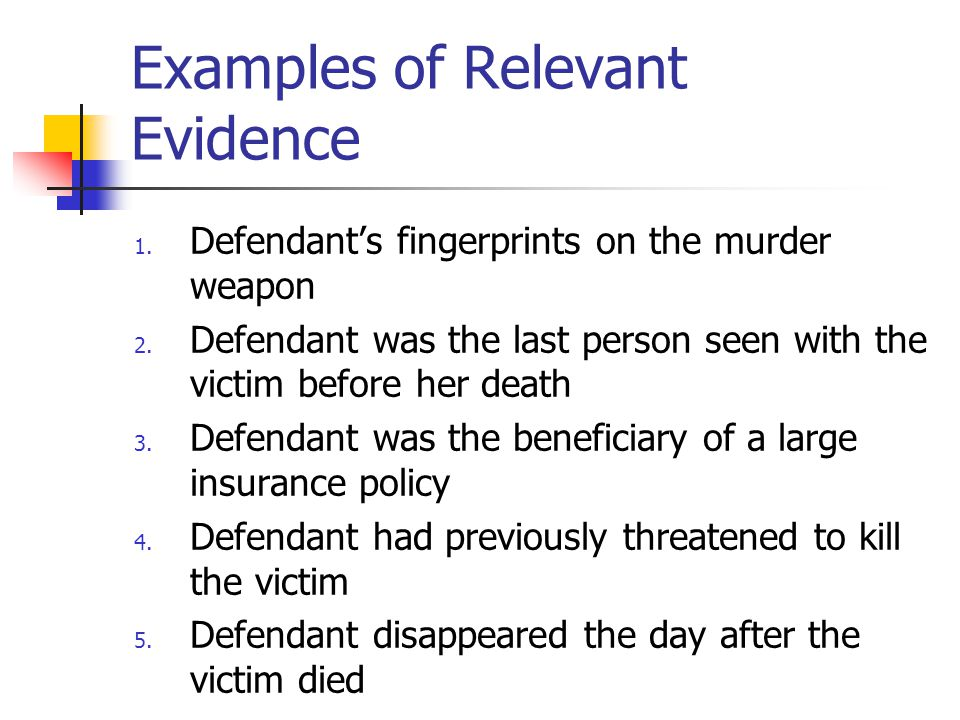 Keys to Relevancy Is it at issue Can it be used to establish the elements Guilt beyond as reasonable doubt The facts necessary to establish defense are at issue as well Admissibility Only relevant evidence is admitted in court Probative value (evidence must make it appear that a fact probably occurred)
