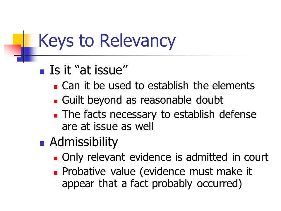 "Keys to Relevancy Is it ""at issue"" Can it be used to establish the elements Guilt beyond as reasonable doubt The facts necessary to establish defense"