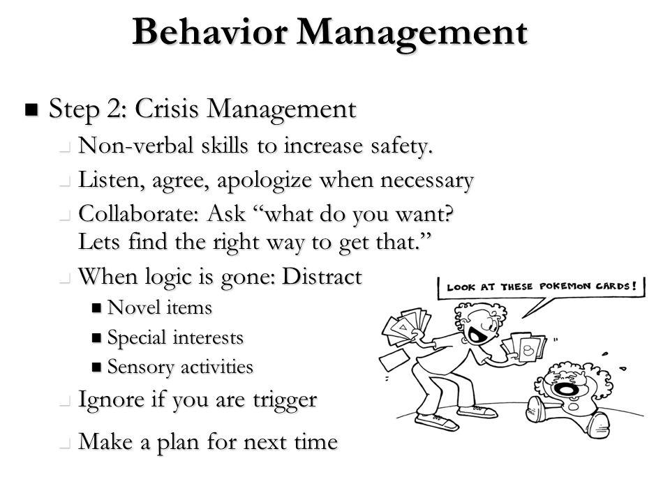 Behavior Management Step 2: Crisis Management Step 2: Crisis Management Non-verbal skills to increase safety. Non-verbal skills to increase safety. Li